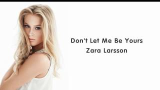 Zara Larsson - Don't Let Me Be Yours (lyrics)