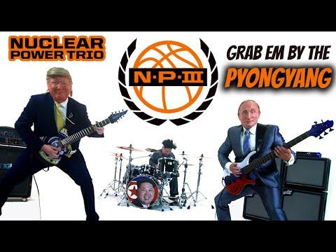 Nuclear Power Trio - Grab 'Em by the Pyongyang (OV)