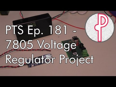PTS Ep. 181 - 7805 Voltage Regulator Project (Follow-up to Eps. 179 & 180)