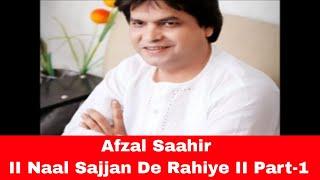 Afzal Saahir II Naal Sajjan De Rahiye II Part-1