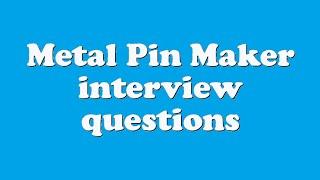 Metal Pin Maker interview questions
