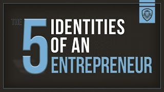 The 5 Identities of an Entrepreneur