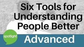 Spotlight - Six Tools For Understanding People Better