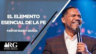 El elemento esencial de la Fe | Pastor Ruddy Gracia