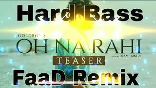 Oh Na Rahi Goldboy& 39 S Faad Dj Remix 🔥 🔥 Dj Akash 9050750733