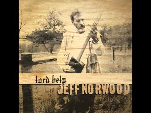 Jeff Norwood   Lord Help