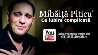 Mihaita Piticu - Ce iubire complicata ( Oficial Audio )