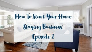 How to Start Your Home Staging Business