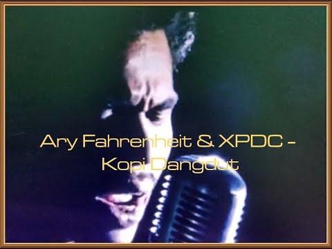 Ary Fahrenheit & XPDC - Kopi Dangdut