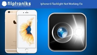 Iphone 6 Flashlight Not Working Fix - Fliptroniks.com