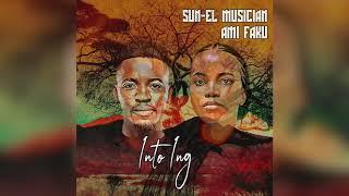 Sun El Musician & Ami Faku   Into Ingawe