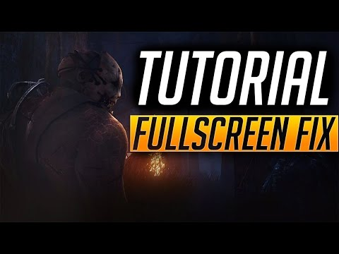 How to get TRUE FULLSCREEN! :: Dead by Daylight Technical