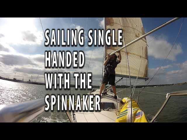 SAILING SINGLE HANDED WITH A SPINNAKER. Tutorial with hints and tips on the way we do it