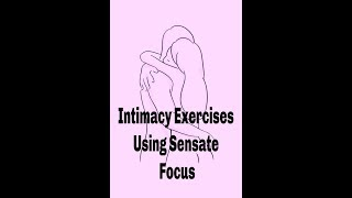 Intimacy Exercises Using Sensate Focus