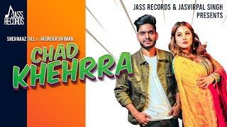 Chad Khehrra | (Full HD) | Shehnaaz Gill Ft.Jatinder Dhiman | New Punjabi Songs 2019