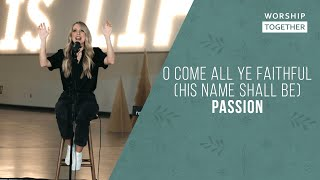 O Come All Ye Faithful (His Name Shall Be) - Passion