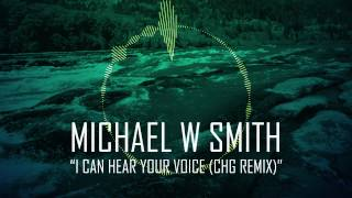 Michael W Smith - I Can Hear Your Voice (CHG Remix)