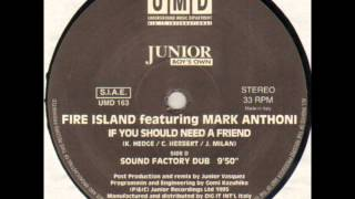 Fire Island Featuring Mark Anthoni - If You Should Need A Friend (Sound Factory Dub)