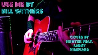 Use Me by Bill Withers (Hunter Havokk feat. Larry Vineyard)