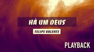 HÁ UM DEUS - FELIPE VALENTE | PLAYBACK