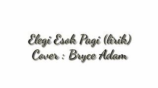 Bryce Adam - Elegi Esok Pagi (Lirik)