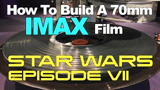 How To Build A 70mm IMAX Film - STAR WARS