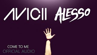 Avicii ft. Alesso - Come To Me (Official Audio)