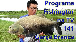 Programa Fishingtur na TV 141 - Pesqueiro Garça Branca