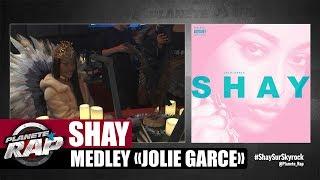 "Shay   Medley ""Jolie Garce"" #PlanèteRap"