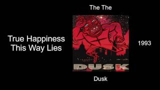 The The - True Happiness This Way Lies - Dusk [1993]