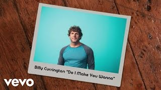 Billy Currington - Do I Make You Wanna (Lyric Video)
