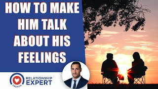 How to make him talk about his feelings: The EASY solution