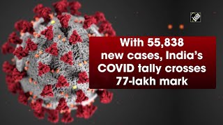 With 55,838 new cases, India's COVID tally crosses 77-lakh mark - Download this Video in MP3, M4A, WEBM, MP4, 3GP
