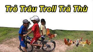 Trẻ Trâu Và Đàn Em Troll Trả Thù Thịt Hết Gà Của TQ97