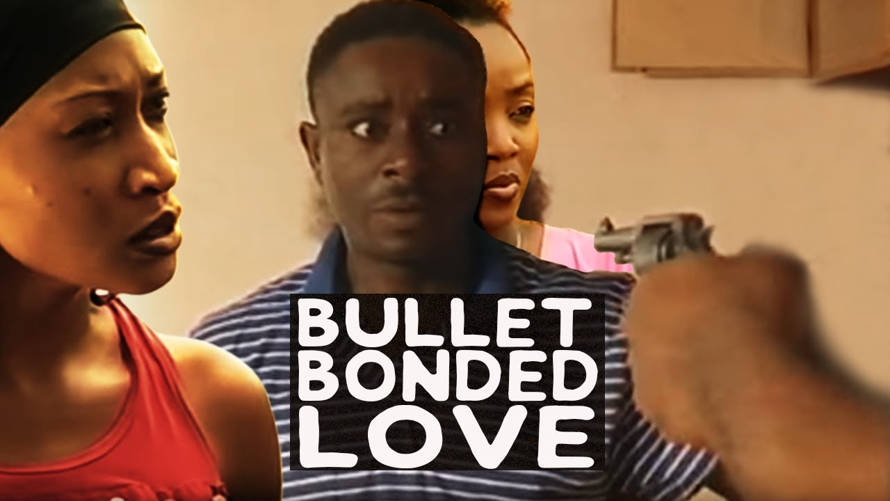 Bullet Bonded Love Nollywood Movie
