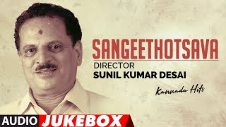Sangeethotsava - Director Sunil Kumar Desai Kannada Hits Audio Songs Jukebox - Old Kannada Hit Songs