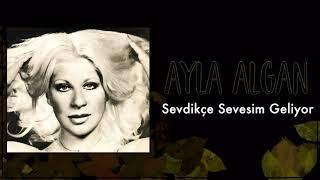 Ayla Algan / Sevdikçe Sevesim Geliyor