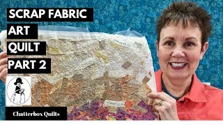 Scrap Fabric Art Quilt Part 2
