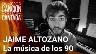 JAIME ALTOZANO Analiza La Música De Los 90 | La Mejor Canción Jamás Cantada