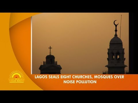 LAGOS SEALS EIGHT CHURCHES, MOSQUES OVER NOISE POLLUTION wazobiamax