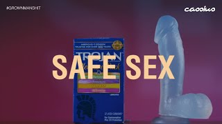 How To Have Safe Sex | Grown Man Sh*t