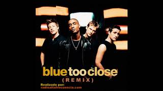 Blue   Too Close (Club RAF Remix)