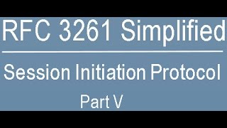 RFC 3261 Simplified: Session Initiation Protocol Part-Five