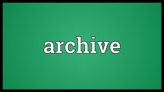 Archive Meaning