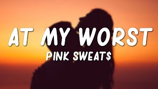 Pink Sweat$ - At My Worst (Lyrics)
