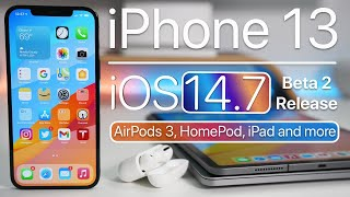 iPhone 13, iOS 14.7 Beta 2 Release, WWDC, AirPods 3 and more