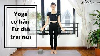Yoga Cơ Bản - Trái Núi - Cải Thiện Tư Thế Đứng, Giúp Cột Sống Chắc Khỏe