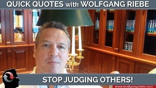 Stop Judging Others: Quick Quotes with Wolfgang Riebe