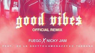 Fuego, Nicky Jam   Good Vibes (Remix) Ft. De La Ghetto, Amenazzy & C.Tangana