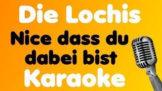 Die Lochis • Nice Dass Du Dabei Bist • Karaoke